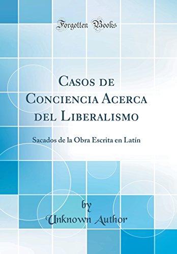 Casos de Conciencia Acerca del Liberalismo: Sacados de la Obra Escrita en Latín (Classic Reprint) por Unknown Author