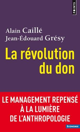 La Rvolution du don - Le management repens  la lumire de l'anthropologie