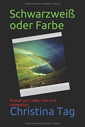 Schwarzweiß oder Farbe: Roman um Liebe, Last und Lebenslust (Christina Farbe)