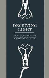 Deceiving Light: Dorset Fiction Award Anthology Vol. 1