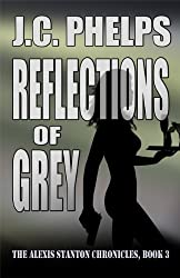 Reflections of Grey (The Alexis Stanton Chronicles Book 3) (English Edition)