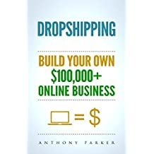Dropshipping: How To Make Money Online & Build Your Own $100,000+ Dropshipping Online Business, Ecommerce, E-Commerce, Shopify, Passive Income (English Edition)