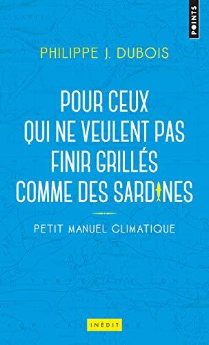 Petit manuel climatique pour ceux qui ne veulent pas finir grillés comme des sardines par  Philippe jacques Dubois