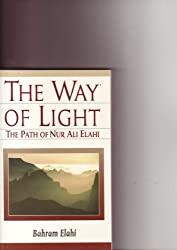 The Way of Light: The Path of Nur Ali Elahi by Bahram Elahi M.D. (1993-08-02)