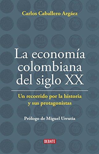 La economía Colombiana del siglo XX: Un recorrido por la historia y sus protagonistas