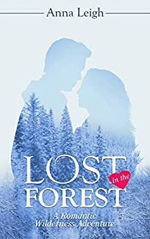 Lost in the Forest: A Romantic Wilderness Adventure (English Edition) par [Leigh, Anna]