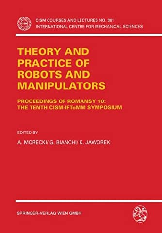 Theory and Practice of Robots and Manipulators: Proceedings of Romansy 10 : The Tenth Cism-Iftomm