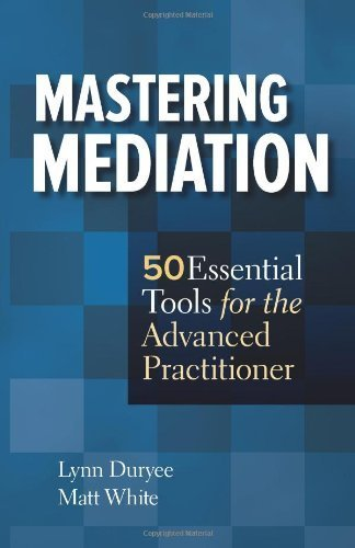 mastering-mediation-50-essential-tools-for-the-advanced-practitioner-by-lynn-duryee-matt-white-2012-