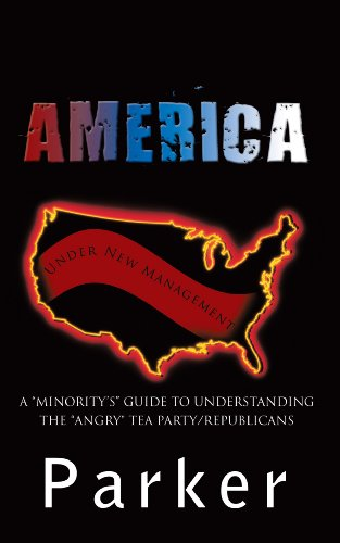 "America, Under New Management: A ""Minority's"" Guide to understanding the ""angry"" Tea Party/Republicans (English Edition)"