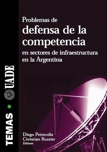 Problemas de Defensa de La Competencia En Sectores de Infraestructura En La Argentina por Diego Petrecolla