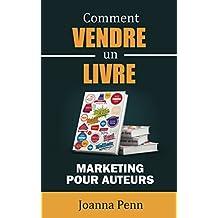 Comment vendre un livre: Marketing pour auteurs (Ecrivain professionnel t. 2)