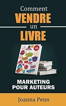 Comment vendre un livre: Marketing pour auteurs (Ecrivain professionnel t. 2) par [Penn, Joanna]