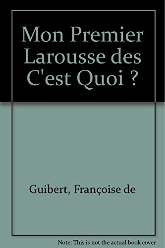 Mon Premier Larousse des C'est Quoi ? par Françoise de Guibert
