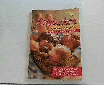 Brotbacken. Brot, Brötchen & Co. Köstliches selbst gemacht. Die besten Rezepte für Brotbackautomaten und Brotbackformen