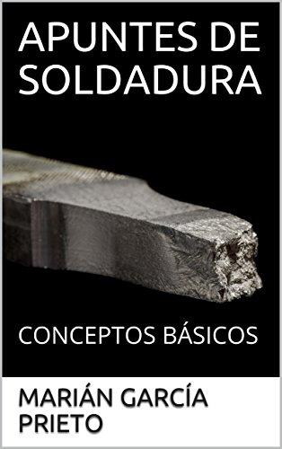 APUNTES DE SOLDADURA: CONCEPTOS BÁSICOS de [GARCÍA PRIETO, MARIÁN]