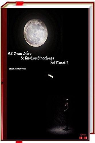 El Gran Libro de las Combinaciones del Tarot I - 2ª Edición.: Arcanos mayores con mayores y menores por Efrael