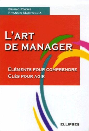 L'art de manager : Eléments pour comprendre Clés pour agir