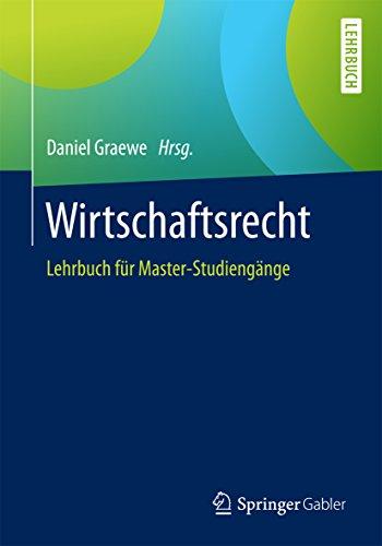 Wirtschaftsrecht: Lehrbuch für Master-Studiengänge
