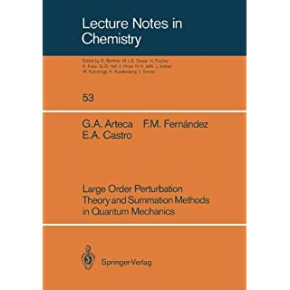 Large Order Perturbation Theory and Summation Methods in Quantum Mechanics (Lecture Notes in Chemistry)