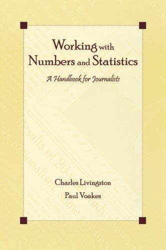 Working With Numbers and Statistics: A Handbook for Journalists (Routledge Communication Series) by Charles Livingston (2005-04-02)