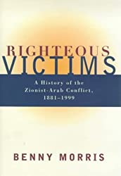 Righteous Victims: A History of the Zionist-Arab Conflict, 1881-1999 by Benny Morris (2000-01-26)