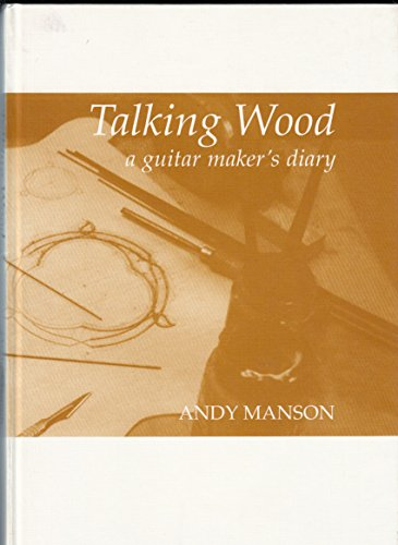 Talking Wood: Guitar Maker's Diary por Andy Manson