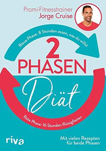 2-Phasen-Diät: 8 Stunden essen, was du willst – 16 Stunden flüssigfasten. Mit vielen Rezepten für beide Phasen