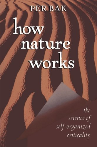 How Nature Works: the science of self-organized criticality by Bak. Per ( 1999 ) Paperback