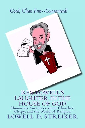 Rev. Lowell's Laughter in the House of God: Humorous Anecdotes about Churches, Clergy, and the World of Religion Lowell House