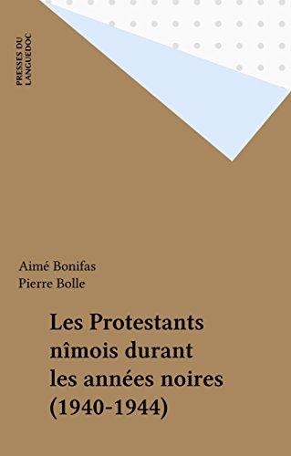 Les Protestants nîmois durant les années noires (1940-1944) par Aimé Bonifas