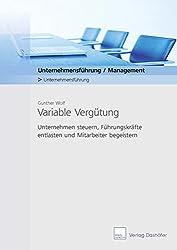 Variable Vergütung: Genial einfach Unternehmen steuern, Führungskräfte entlasten und Mitarbeiter begeistern