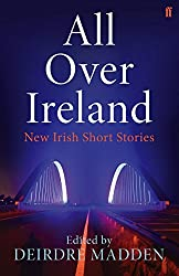 All Over Ireland: New Irish Short Stories by Deirdre Madden (21-May-2015) Paperback