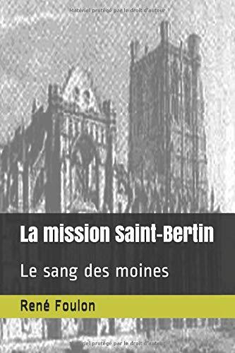 La mission Saint-Bertin: Le sang des moines par René Foulon
