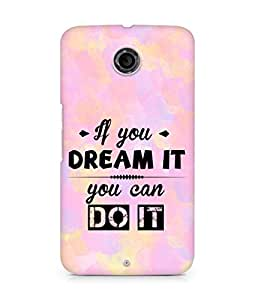 Amez If you can Dream it You can do it Back Cover For Motorola Nexus 6