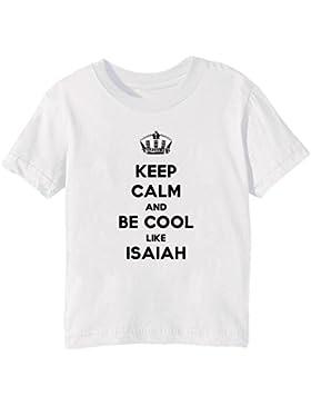 Keep Calm And Be Cool Like Isaiah Bambini Unisex Ragazzi Ragazze T-Shirt Maglietta Bianco Maniche Corte Tutti...