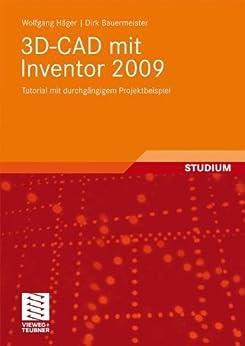 3D-CAD mit Inventor 2009: Tutorial mit durchgängigem Projektbeispiel