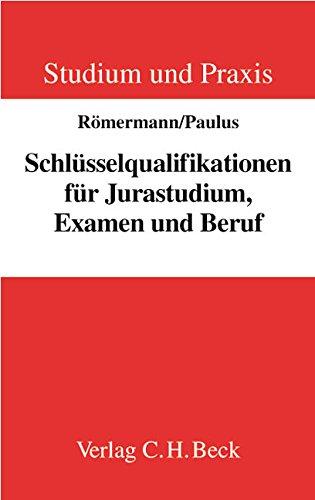 Schlüsselqualifikationen für Jurastudium, Examen und Beruf: Ein Lehrbuch (Studium und Praxis)
