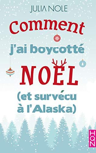 Comment j'ai boycotté Noël (et survécu à l'Alaska) (HQN) par [Nole, Julia]