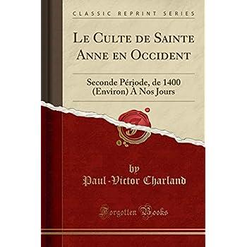 Le Culte de Sainte Anne En Occident: Seconde Période, de 1400 (Environ) À Nos Jours (Classic Reprint)