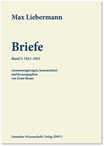 Max Liebermann: Briefe / Max Liebermann: Briefe: Band 5: 1911-1915 (Schriftenreihe der Max-Liebermann-Gesellschaft Berlin e.V.)