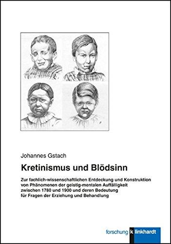 Kretinismus und Blödsinn: Zur fachlich-wissenschaftlichen Entdeckung und Konstruktion von Phänomenen der geistig-mentalen Auffälligkeit zwischen 1780 ... und Behandlung (Klinkhardt forschung)