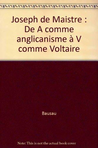 Joseph de Maistre: De A comme Anglicanisme à V comme Voltaire