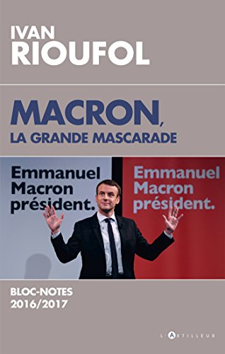 Macron, la grande mascarade : Blocs-notes 2016-2017 par Ivan Rioufol