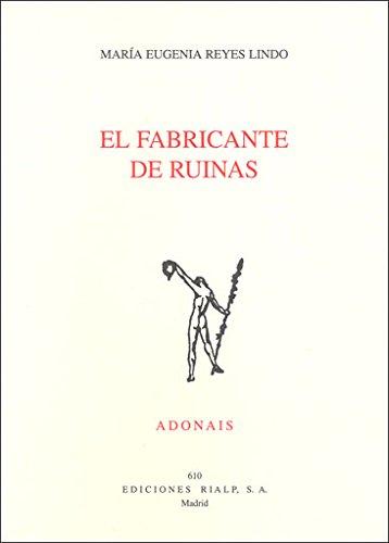 El fabricante de ruinas (Adonáis) por María Eugenia Reyes Lindo
