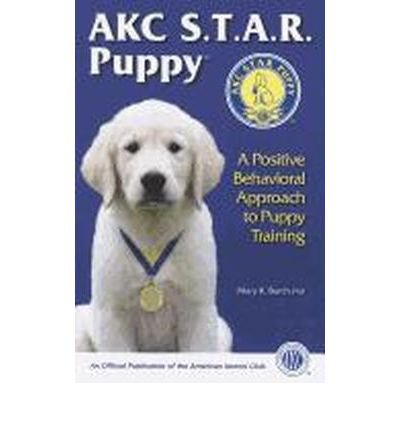 AKC S.T.A.R. Puppy: A Positive Behavioral Approach to Puppy Training