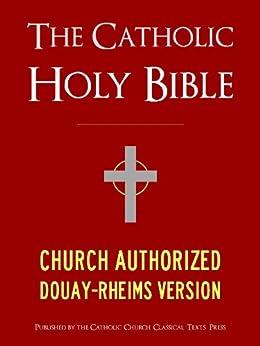 The Catholic Bible | The Catholic Holy Bible - Church Authorized Douay-Rheims / Rheims-Douai / D-R / Douai Bible (ILLUSTRATED) (Bible for Kindle / Kindle Bible) (English Edition) par [God]