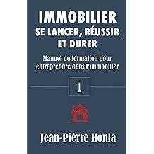 IMMOBILIER - SE LANCER, RÉUSSIR ET DURER: Manuel de formation pour entreprendre dans l'immobilier