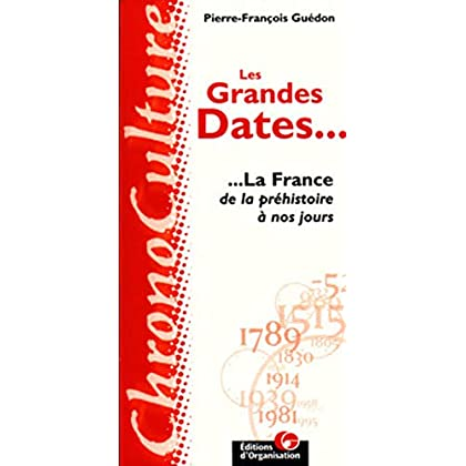 Les Grandes Dates. La France de la préhistoire à nos jours