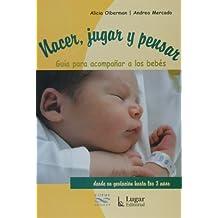 Nacer, Jugar Y Pensar (Spanish Edition)
