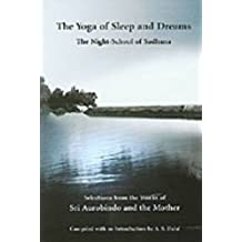 The Yoga Of Sleep And Dreams/The Night-School of Sadhana by compiled by A.S. Dalal Selections from the works of Sri Aurobindo and the Mother (2008-12-01)